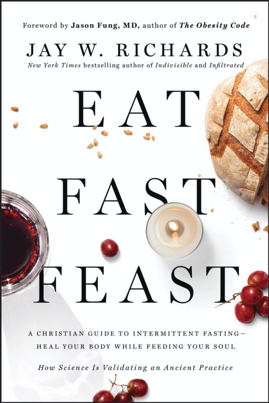 """Eat, Fast, Feast: Heal Your Body While Feeding Your Soul -- A Christian Guide to Fasting"" by Jay W. Richards. (CNS)"