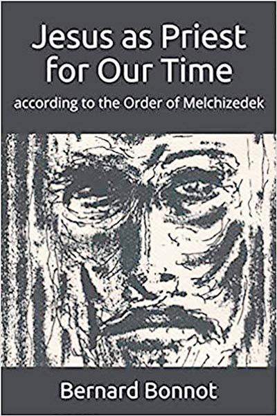 """Jesus as Priest for Our Time: According to the Order of Melchizedek"" by Father Bernard Bonnot. AUSCPicious Publishing (Struthers, Ohio, 2020). 237 pp., $19.95."