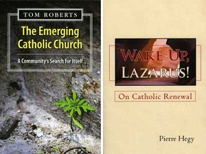 "Authors approach church's challenges from different perspectives 	""The Emerging Catholic Church: A Community's Search for Itself"" by Tom  Roberts. Orbis Books (Maryknoll, N.Y., 2011). 204 pp., $24. 	""Wake Up, Lazarus! On Catholic Renewal"" by Pierre Hegy. iUniverse  (Bloomington, Ind., 2011). 328 pp., $22.95."