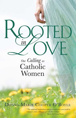 """Rooted in Love: Our Calling as Catholic Women"" by Donna-Marie Cooper O'Boyle. Ave Maria Press (Notre Dame, Ind., 2012). 206 pp., $14.95. ""Breaking Through: Catholic Women Speak for Themselves,"" edited by Helen M. Alvare. Our Sunday Visitor (Huntington, Ind., 2012). 173 pp., $16.95. ""Grace Under Pressure: The Roles of Women -- Then and Now -- in the Catholic Church"" by Barbara A. O'Reilly. West Bow Press (Bloomington, Ind., 2012). 329 pp., $24.99."
